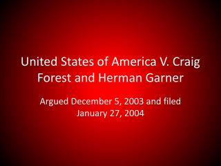 United States of America V. Craig Forest and Herman Garner