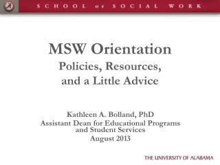 MSW Orientation Policies, Resources,  and a Little Advice