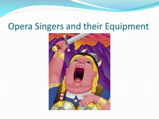 Opera Singers and their Equipment