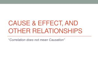 Cause & EFFECT, and other Relationships