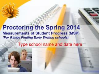Proctoring the Spring 2014  Measurements of Student Progress (MSP) (For Range Finding Early  W riting schools)