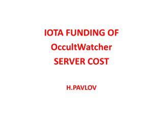 IOTA FUNDING OF OccultWatcher SERVER COST H.PAVLOV