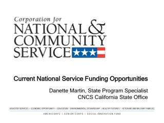 Current National Service Funding Opportunities Danette Martin, State Program Specialist CNCS California State Office