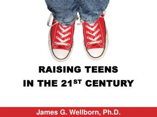 Raising Teens  in the 21 st  Century