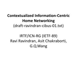 Contextualized Information-Centric Home Networking (draft-ravindran-cibus-01.txt) IRTF/ICN-RG (IETF-89) Ravi Ravindran,