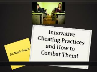 Innovative Cheating Practices and How to Combat Them!