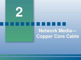 Network Media—Copper Core Cable