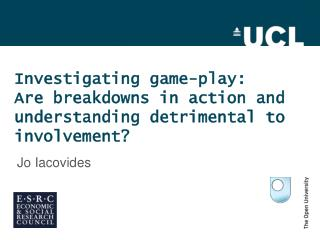Investigating game-play:  Are breakdowns in action and understanding detrimental to involvement?