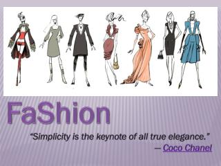 "FaShion ""Simplicity is the keynote of all true elegance.""  ―  Coco Chanel"