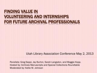 Finding Value in  Volunteering and Internships for Future Archival Professionals