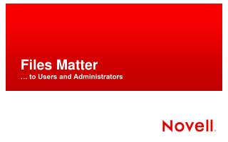 Files Matter  … to Users and Administrators