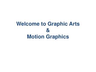 Welcome to Graphic Arts & Motion Graphics