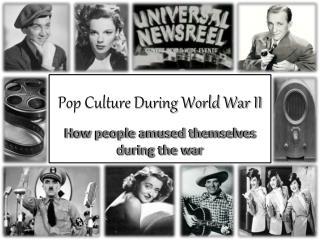 Pop Culture During World War II