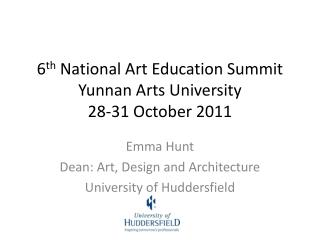 6 th  National Art Education Summit Yunnan Arts University 28-31 October 2011