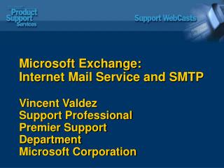 Microsoft Exchange: Internet Mail Service and SMTP Vincent Valdez Support Professional Premier Support  Department Micro