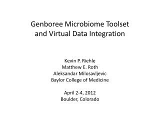 Genboree Microbiome Toolset and Virtual Data Integration Kevin P. Riehle Matthew E. Roth Aleksandar Milosavljevic Baylor