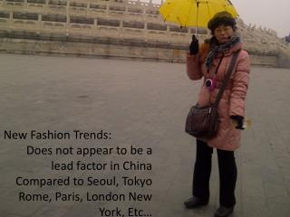 New Fashion Trends: Does not appear to be a lead factor in China Compared to Seoul, Tokyo      Rome, Paris, London New