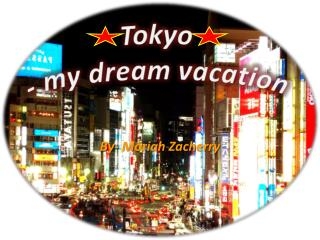 Tokyo - my  dream vacation