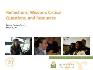 Reflections, Wisdom, Critical Questions, and Resources Denver On-the-Ground  May 5-6, 2011