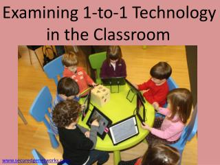Examining 1-to-1 Technology    		in the Classroom