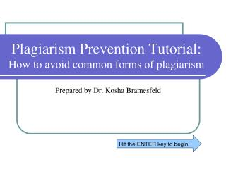 Plagiarism Prevention Tutorial:  How  to avoid common forms of plagiarism