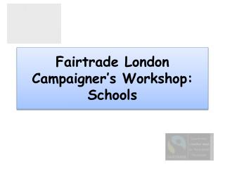 Fairtrade  London Campaigner's Workshop: Schools