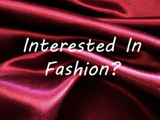 Interested In Fashion?