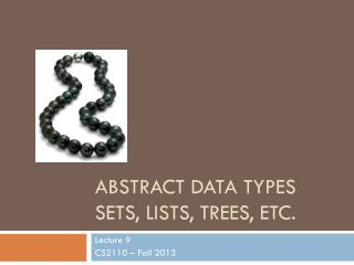 Abstract Data Types Sets, lists, trees, etc.