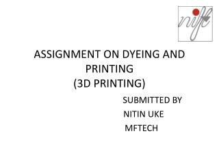 ASSIGNMENT ON DYEING AND PRINTING (3D PRINTING)