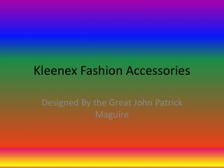 Kleenex Fashion Accessories