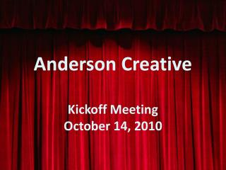 Anderson Creative Kickoff Meeting October 14, 2010