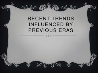 Recent Trends influenced by previous eras