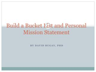 Build a Bucket List and Personal Mission Statement
