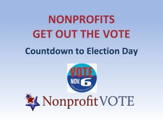 NONPROFITS GET OUT THE VOTE Countdown to Election Day