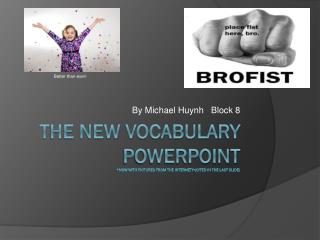 THE NEW VOCABULARY POWERPOINT *now with pictures from the internet!*(cited in the last slide)
