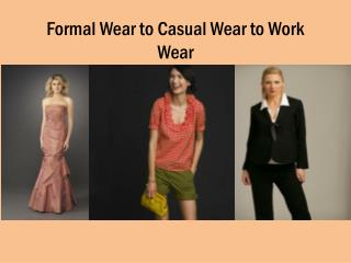 Formal Wear to Casual Wear to Work Wear