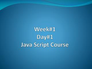 Week#1 Day#1  Java Script Course