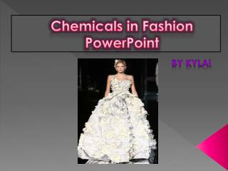 Chemicals in Fashion  PowerPoint