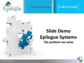 Slide Demo Epilogue Systems The problem we solve