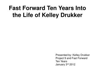 Fast Forward Ten Years Into the Life of Kelley Drukker