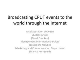 Broadcasting CPUT events to the world through the  Internet