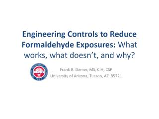 Engineering Controls to Reduce Formaldehyde Exposures:  What works, what doesn't, and why?