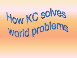 How KC solves  world problems