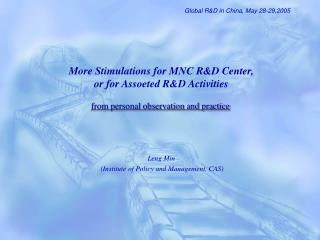 More Stimulations for MNC R&D Center,  or for Assoeted R&D Activities Leng Min (Institute of Policy and Management, CAS)