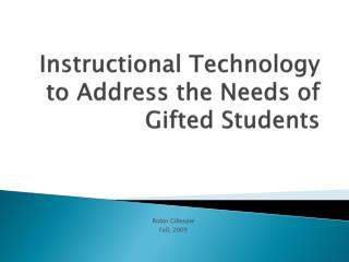 Instructional Technology to Address the Needs of  Gifted Students