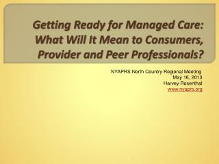 Getting Ready for Managed Care: What Will It Mean to Consumers, Provider and Peer Professionals?
