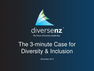 The 3-minute Case for  Diversity & Inclusion