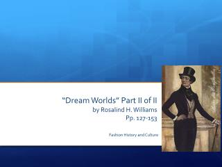 """Dream Worlds"" Part II of II  by Rosalind H. Williams Pp. 127-153"