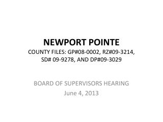 NEWPORT POINTE COUNTY FILES: GP#08-0002, RZ#09-3214,  SD# 09-9278, AND DP#09-3029