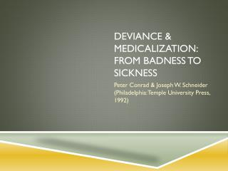 DEVIANCE & MEDICALIZATION: From Badness to Sickness